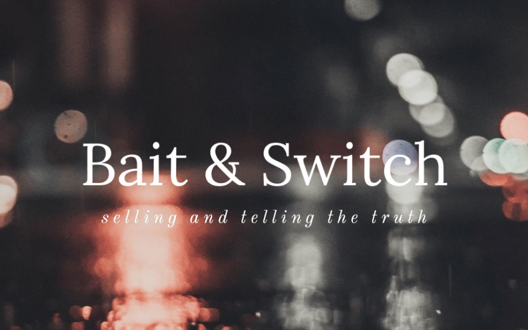 Bait and Switch, Selling and Telling the Truth