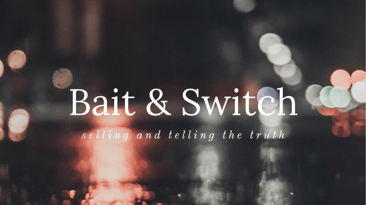 Bait and Switch, Selling and Telling the Truth - Unlock The Game