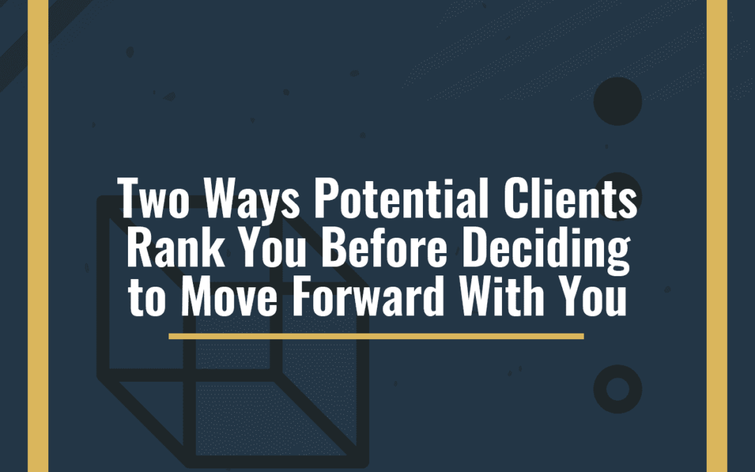 Two Ways Potential Clients Rank You Before Deciding To Move Forward With You