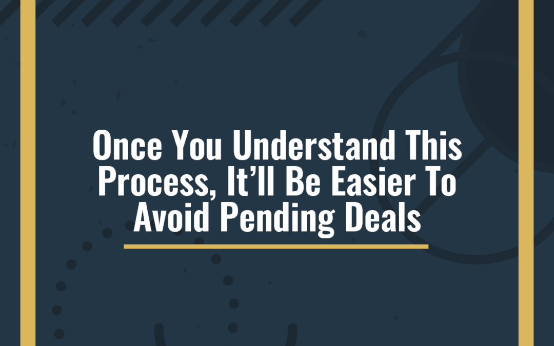 Once You Understand This Process, It'll Be Easier To Avoid Pending Deals