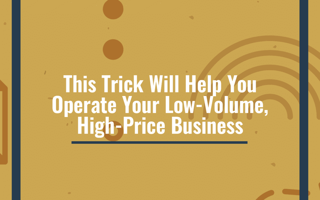 This Trick Will Help You Operate Your Low-Volume, High-Price Business